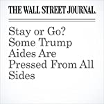 Stay or Go? Some Trump Aides Are Pressed From All Sides | Gerald F. Seib