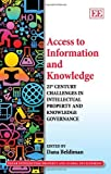 Access to Information and Knowledge: 21st Century Challenges in Intellectual Property and Knowledge Governance (Elgar Intellectual Property and Global Development Series)