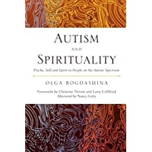Autism and Spirituality: Psyche, Self and Spirit in People on the Autism Spectrum by Bogdashina, Olga (2013) Paperback