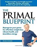 """""""The Primal Blueprint - Reprogram Your Genes for Effortless Weight Loss, Vibrant Health, and Boundless Energy"""" av Mark Sisson"""