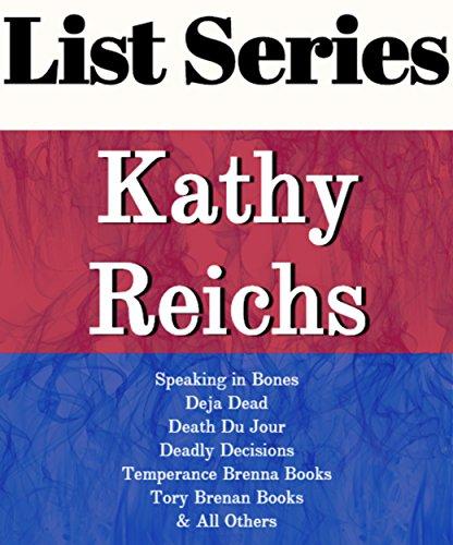 KATHY REICHS: SERIES READING ORDER: SPEAKING IN BONES, TEMPERANCE BRENNAN BOOKS, TORY BRENNAN BOOKS, BONES NEVER LIE, BONES OF THE LOST, BONES IN HER POCKET BY KATHY REICHS