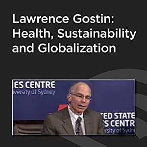 Lawrence Gostin: Health, Sustainability, and Globalization Speech