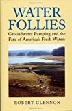 Water Follies: Groundwater Pumping And The Fate Of America's Fresh Waters