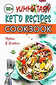 100+ YUMMY Tasty Keto Recipes Cookbook: Easy Healthy and Tasty Low-Carbs Ketogenic Diet Recipes - Quick, Easy,