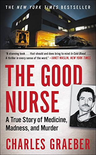 The Good Nurse: A True Story of Medicine, Madness, and ()