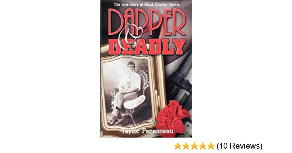 Dapper & Deadly: The True Story of Black Charlie Harris ...