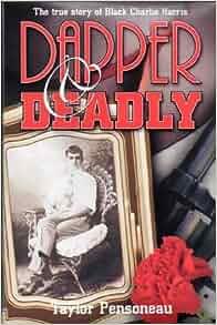 Dapper & Deadly: The True Story of Black Charlie Harris ...