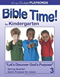 PLAYSONGS Bible Time for Kindergarten, Spring Quarter : God's Purpose for Jesus, Henley, Karyn, 1933803940