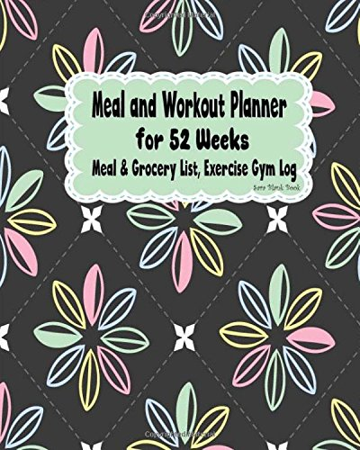 Meal and Workout Planner for 52 Weeks: Meal & Grocery List, Exercise Gym Log: Weekly Planner Diary Journal to record your Meal, Shopping List, ... Journal for Diet Lose Weight) (Volume 3)