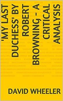 'My Last Duchess' by Robert Browning - a Critical Analysis by [Wheeler, David]