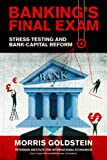 Banking's Final Exam: Stress Testing and Bank-Capital Reform (Policy Analyses in International Economics)