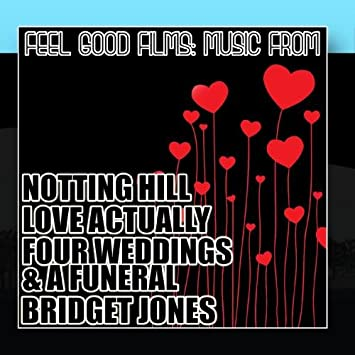 Feel Good Films Music From Notting Hill Love Actually Four Weddings A