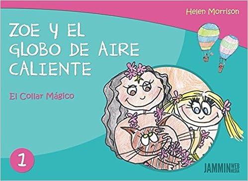 Zoe y el Globo de Aire Caliente: El Collar Mágico (Spanish Edition): Helen Morrison: 9781521143766: Amazon.com: Books
