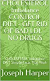 CHOLESTEROL Imbalance CONTROL DIET - GET RID OF BAD LDL - NO DRUGS: CHOLESTEROL Imbalance DIET Simple Facts That Work