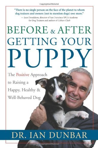 Before and After Getting Your Puppy: The Positive Approach to Raising a Happy, Healthy, and Well-Behaved ()
