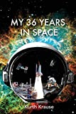 img - for My 36 Years in Space: An Astronautical Engineer's Journey Through the Triumphs and Tragedies of America's Space Programs book / textbook / text book