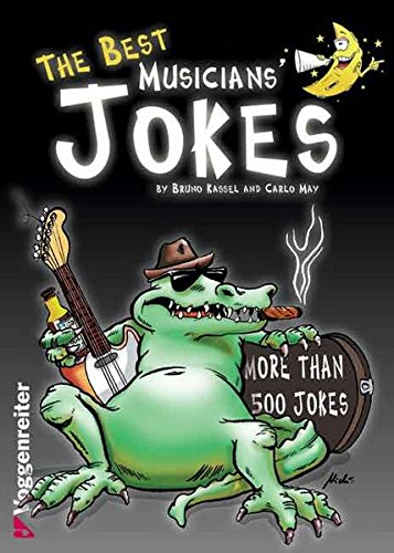 The Best Musicians' Jokes  More Than 500 Jokes About All Musicians Genres Plus A Foreword Written By The Famous Drummer Pete York