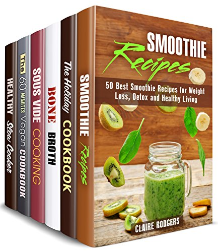 Healthy Living Box Set (6 in 1): Over 230 Smoothie, Holiday, Bone Broth, Sous Vide, Vegan and Slow Cooker Recipes with a Healthy Approach (Low Carb & Healthy Meals) by Claire Rodgers, Sheila  Fuller, Mindy Preston