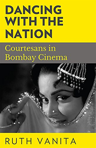 Read Online Dancing with the Nation: Courtesans in Bombay Cinema ebook