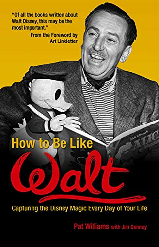 Book : How to Be Like Walt: Capturing the Disney Magic Ev...