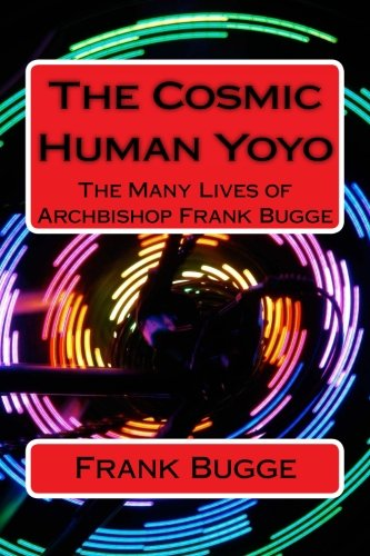 The Cosmic Human Yoyo: The Many Lives of Archbishop Frank Bugge
