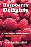 Raspberry Delights Cookbook: A Collection of Raspberry Recipes (Cookbook Delights)