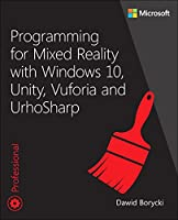 Programming for Mixed Reality with Windows 10, Unity, Vuforia, and UrhoSharp Front Cover