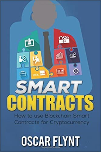Book Smart Contracts: How to Use Blockchain Smart Contracts for Cryptocurrency Exchange by Oscar Flynt (2016-08-23)