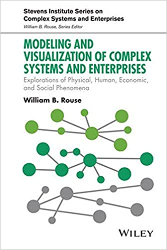 Modeling and Visualization of Complex Systems and Enterprises: Explorations of Physical, Human, Economic, and Social Phenomen