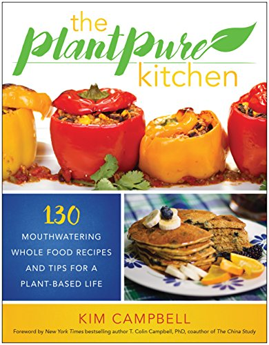 The PlantPure Kitchen: 130 Mouthwatering, Whole Food Recipes and Tips for a Plant-Based Life ()