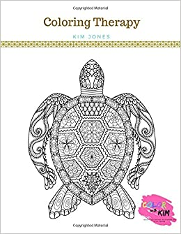 COLORING THERAPY: A Therapeutic Coloring Book for Adults: Kim Jones ...
