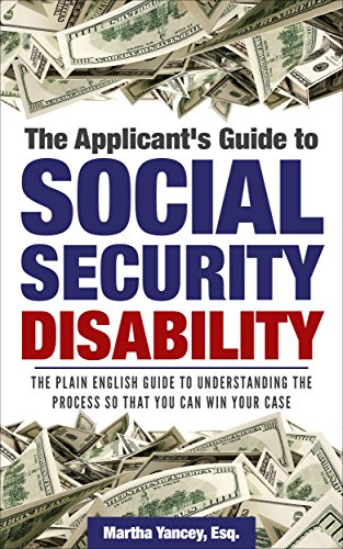 The Applicant's Guide to Social Security Disability: The Plain English Guide to Understanding the Process so that you can WIN your Case ()