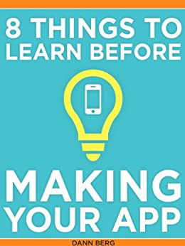 8 Things to Learn Before Making Your App by [Berg, Dann]