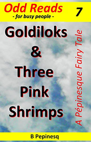 Book: Goldiloks & Three Pink Shrimps - A Satirical Fairy-tale (Cappuccino Fiction Book 7) by B Pepinesq