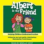 Albert Is My Friend: Helping Children Learn Book 1 | Linda Barboa,Jan Luck