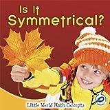 Is It Symmetrical? (Little World Math (Paperback))