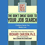 The Don't Sweat Guide to Your Job Search: Finding a Career You Really Love | Richard Carlson Ph.D.