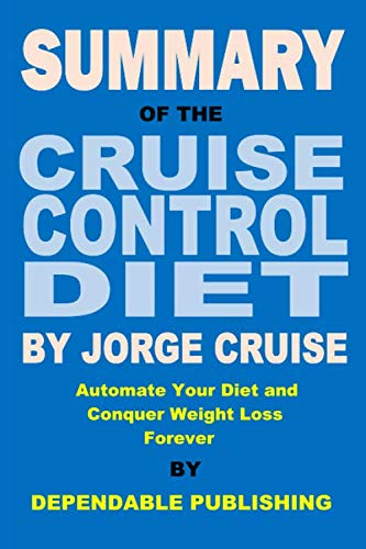 Summary of The Cruise Control Diet By Jorge Cruise: Automate Your Diet and Conquer Weight Loss Forever (The Cruise Control Diet)