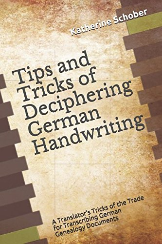 (Tips and Tricks of Deciphering German Handwriting: A Translator's Tricks of the Trade for Transcribing German Genealogy Documents)