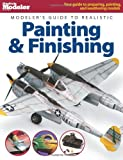 Modeler's Guide to Realistic Painting and Finishing, Kalmbach Publishing Co. Staff, 0890243913