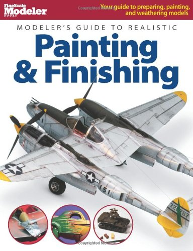 Modeler's Guide to Realistic Painting & Finishing (FineScale Modeler -