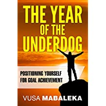 The Year Year Of The Underdog: Positioning Yourself For Goal Achievement