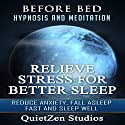 Relieve Stress for Better Sleep: Reduce Anxiety, Fall Asleep Fast and Sleep Well Speech by  QuietZen Studios Narrated by  QuietZen Studios