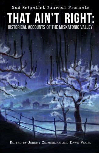 That Ain't Right: Historical Accounts of the Miskatonic Valley (Mad Scientist Journal Presents) (Volume - Jeremy Black Scott