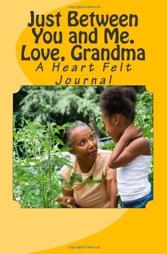Just Between You and Me. Love, Grandma: A Heart Felt Journal