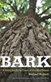 img - for By Michael Wojtech - Bark: A Field Guide to the Trees of the Northeast book / textbook / text book