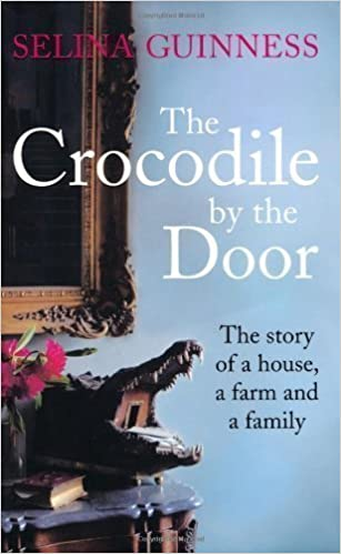 The Crocodile by the Door: The Story of a House, a Farm and a Family by Guinness, Selina (2012)