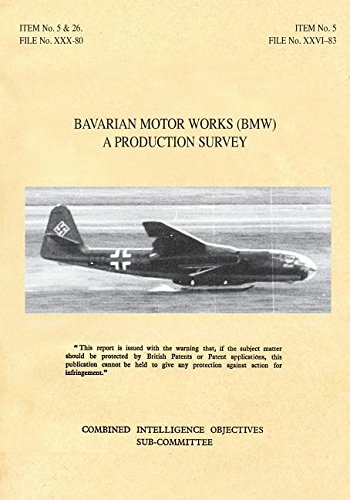 Read Online BAVARIAN MOTOR WORKS (BMW): A Production Survey: CIOS Target Nos. 5/2, 5/64, 5/188, 26/1, 26/72, 26/79, and 26/156 Jet Propulsion, Aircraft Engines. pdf epub