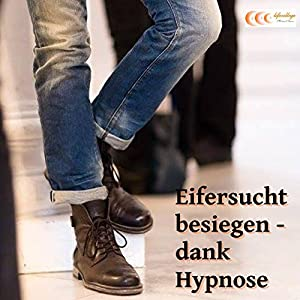 Eifersucht besiegen - dank Hypnose Hörbuch