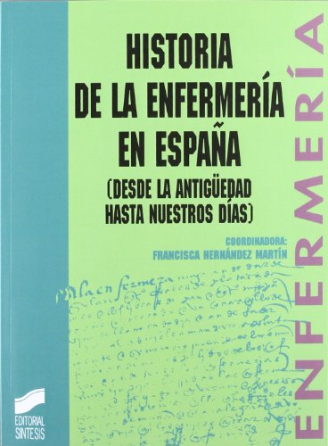 Descargar Libro Historia De La Enfermería En España: Desde La Antigüedad Hasta Nuestros Días Francisca Hernandez Martin
